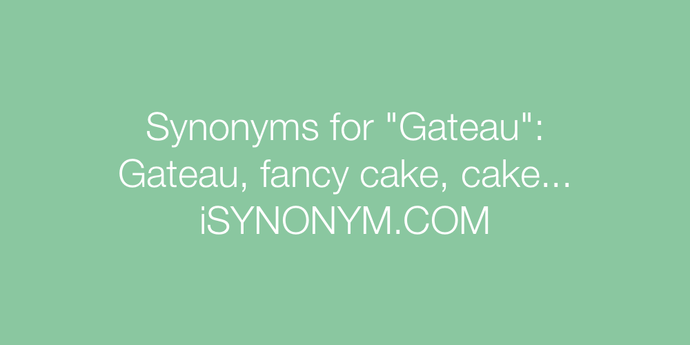 Synonyms Gateau