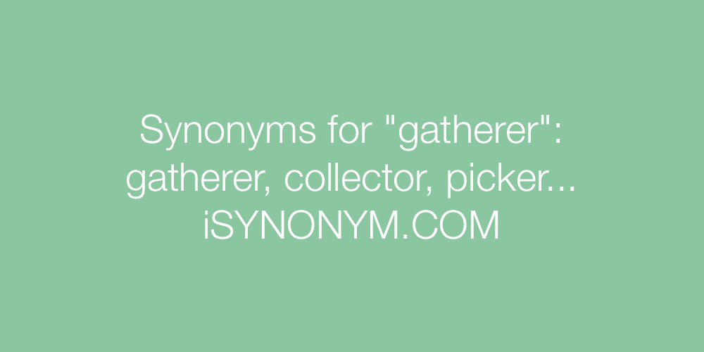 Synonyms gatherer