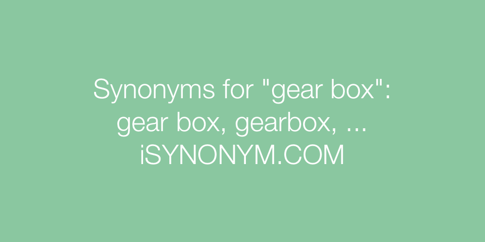 Synonyms gear box