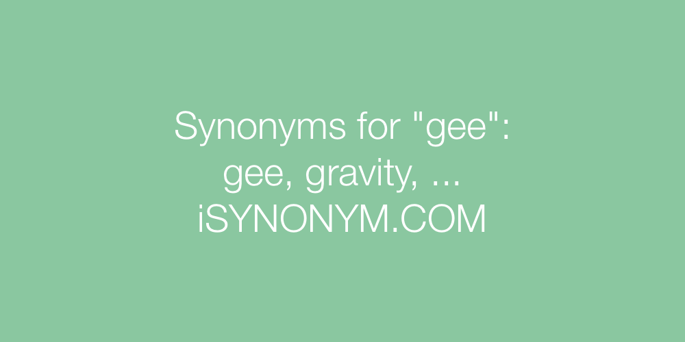 Synonyms gee
