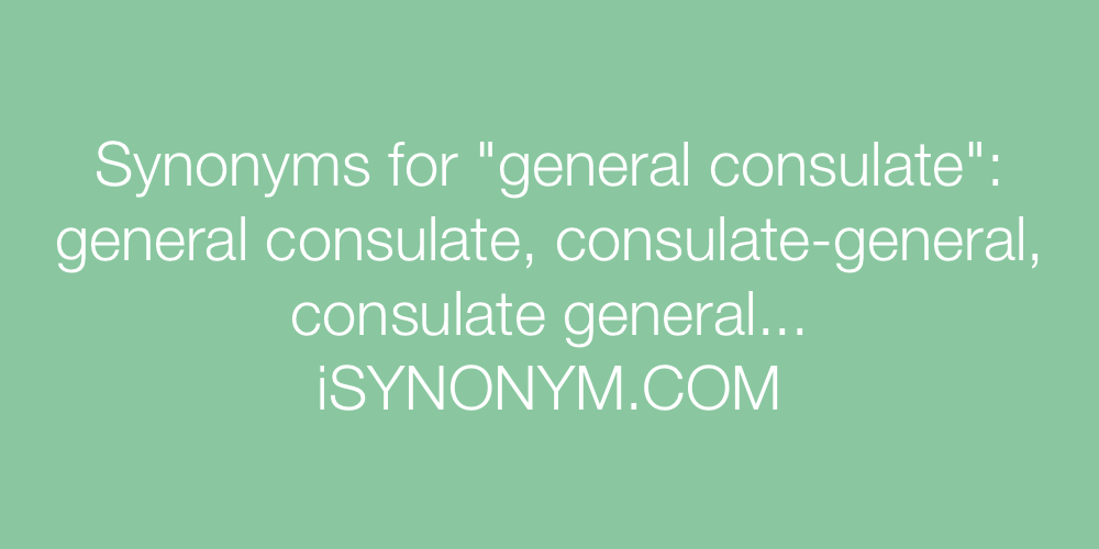 Synonyms general consulate