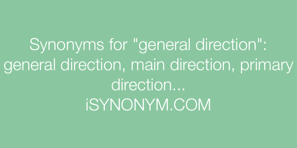 Synonyms general direction