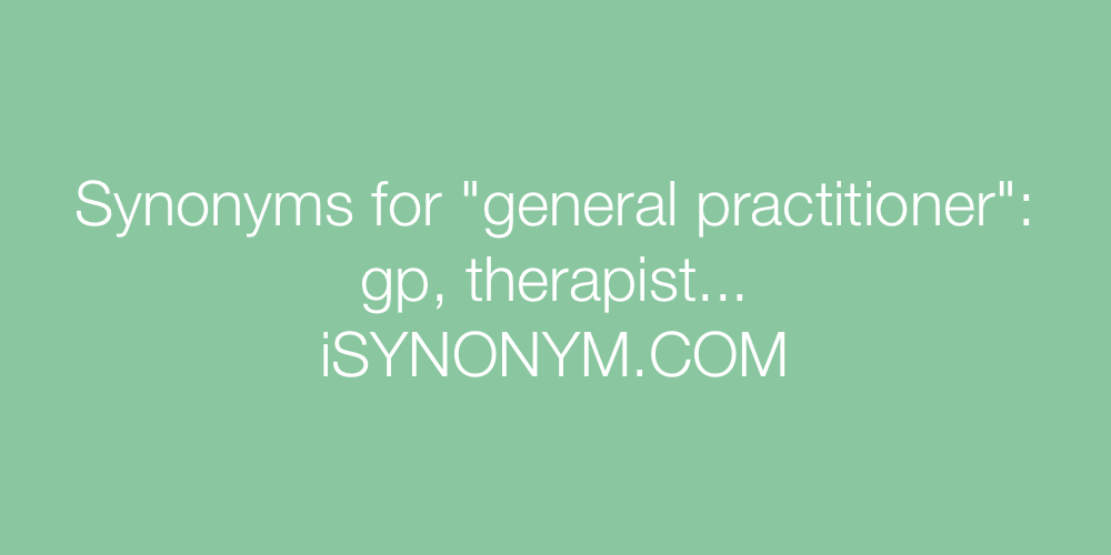 Synonyms general practitioner