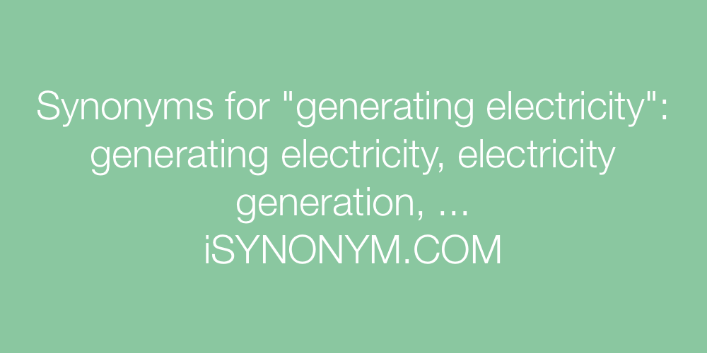 Synonyms generating electricity