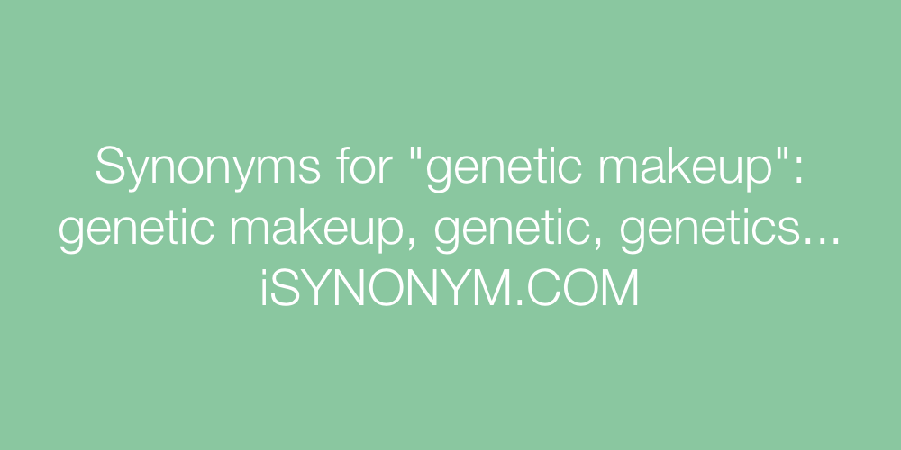 Synonyms genetic makeup