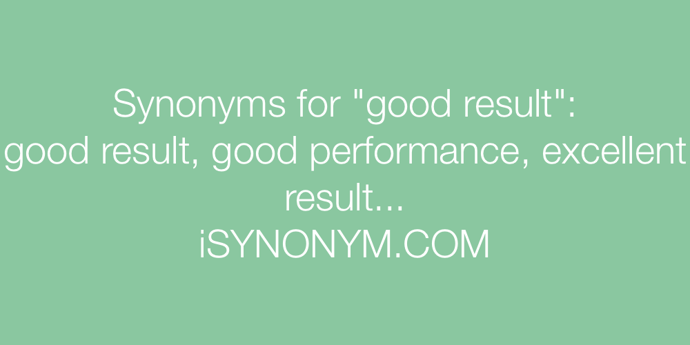 Synonyms good result