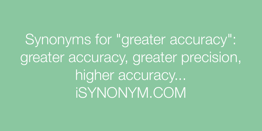 Synonyms greater accuracy