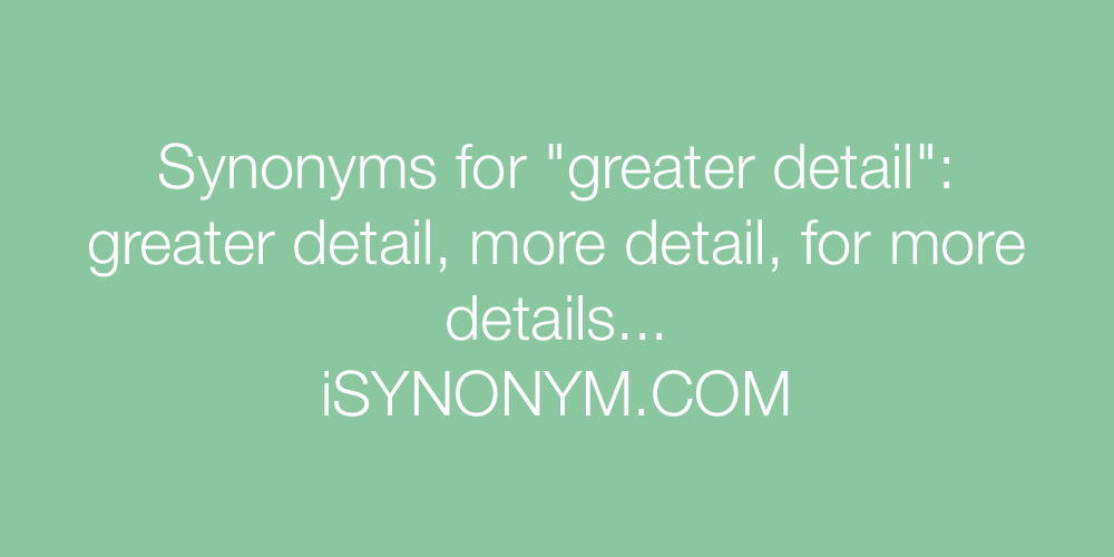 Synonyms greater detail