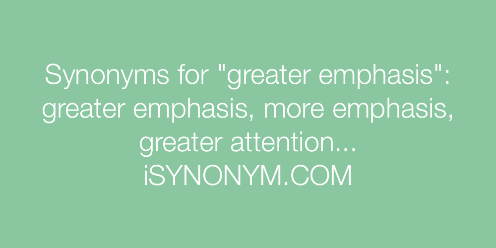Synonyms greater emphasis