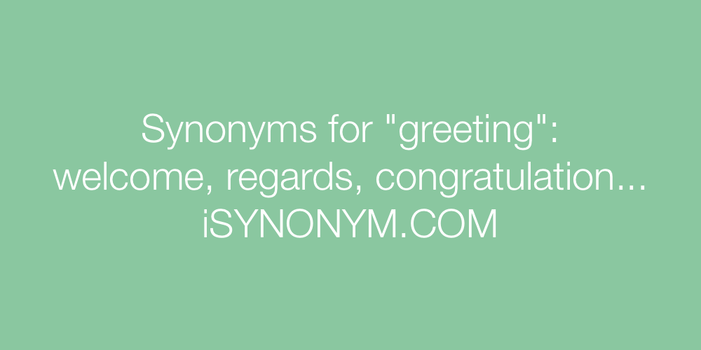 Synonyms for greeting greeting synonyms isynonym synonyms greeting in the picture synonyms greeting m4hsunfo