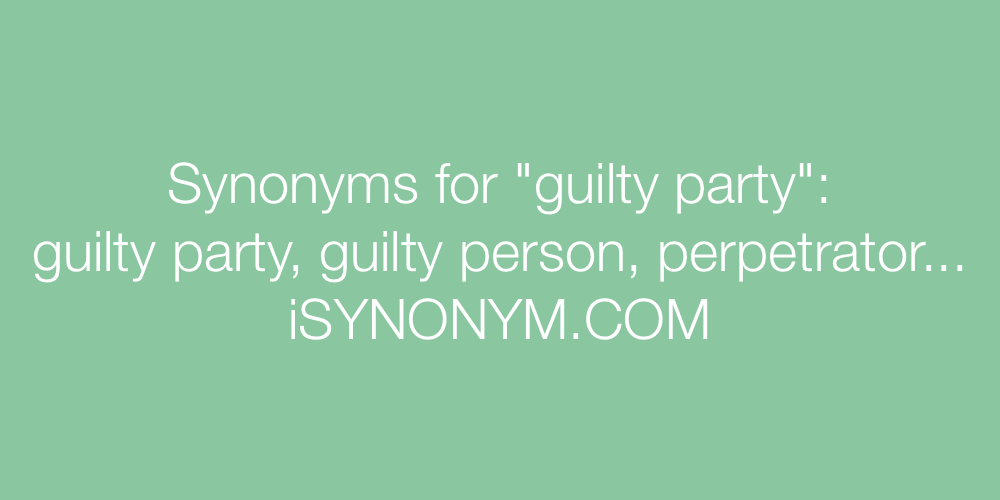 Synonyms guilty party