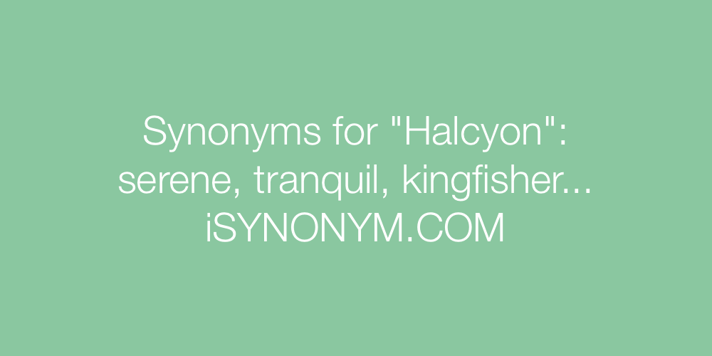 Synonyms Halcyon
