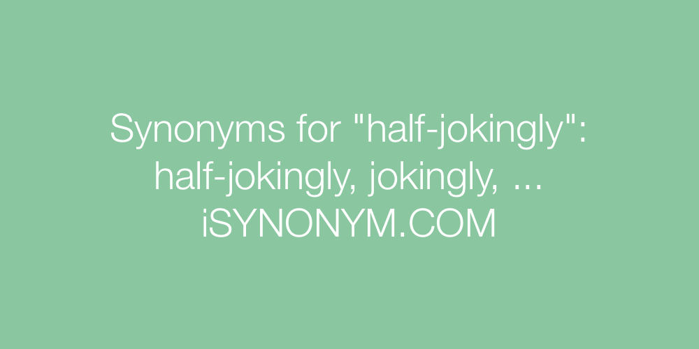 Synonyms half-jokingly