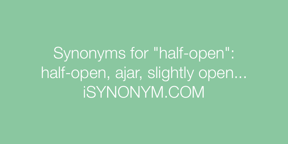 Synonyms half-open