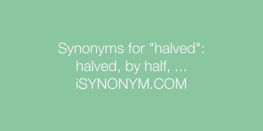 Synonyms halved