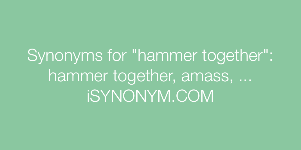 Synonyms hammer together