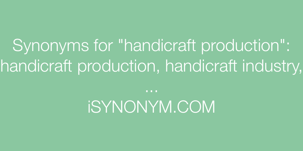 Synonyms handicraft production