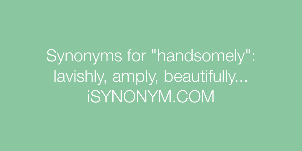 Synonyms handsomely