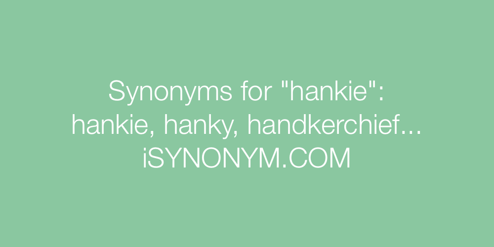 Synonyms hankie