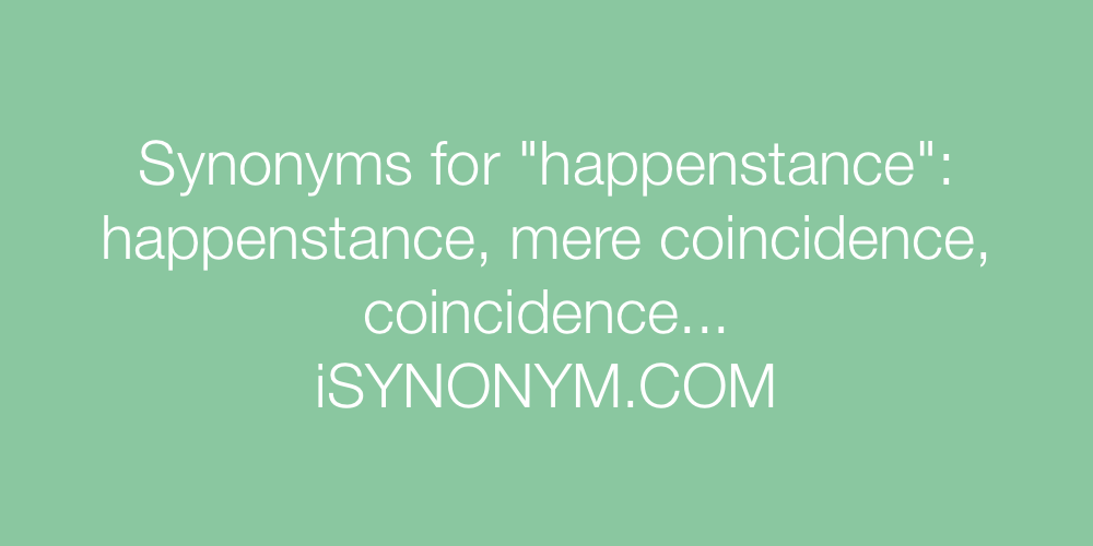 Synonyms happenstance