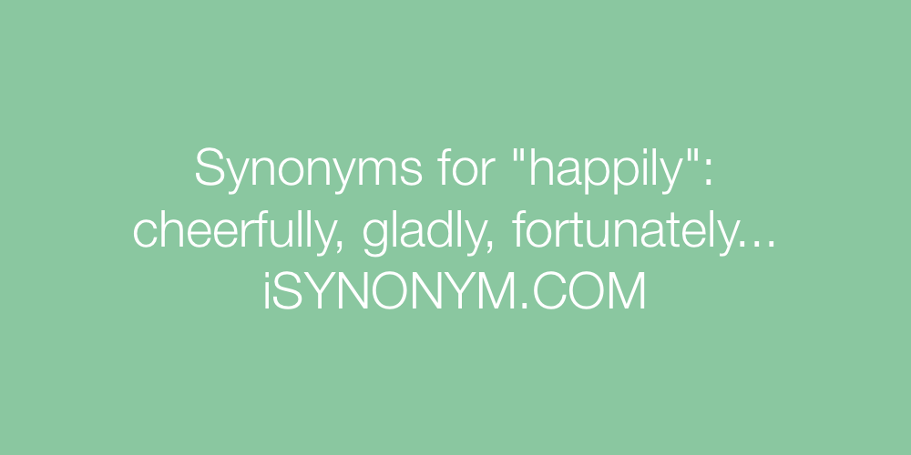 Synonyms happily