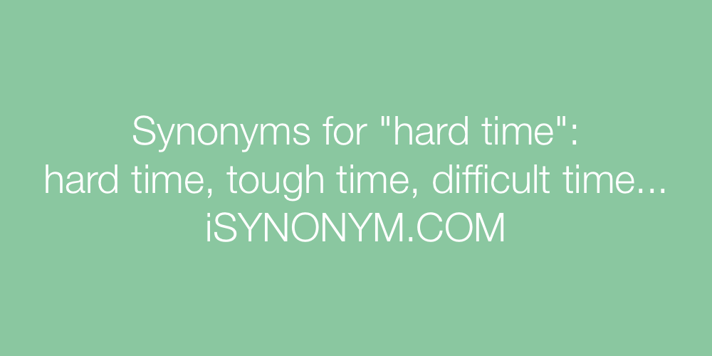 Synonyms hard time