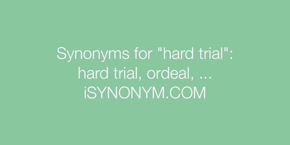 Synonyms hard trial