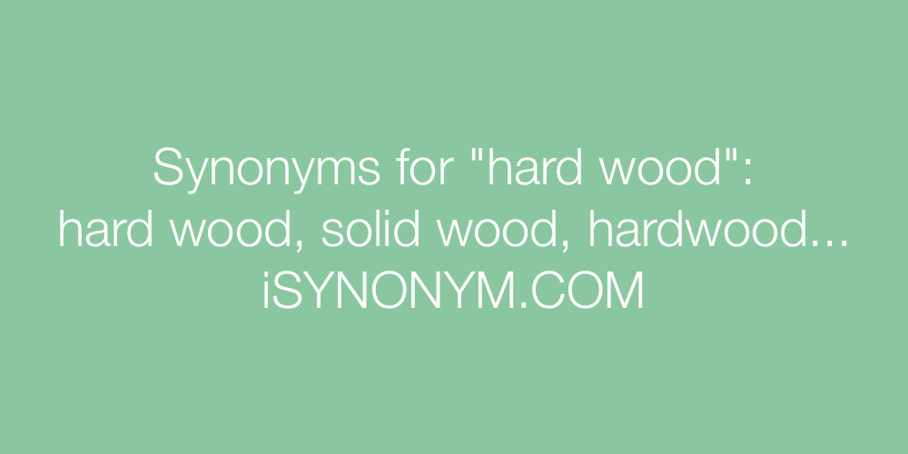 Synonyms hard wood