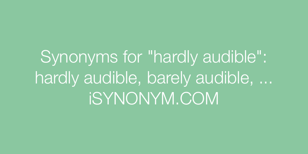 Synonyms hardly audible