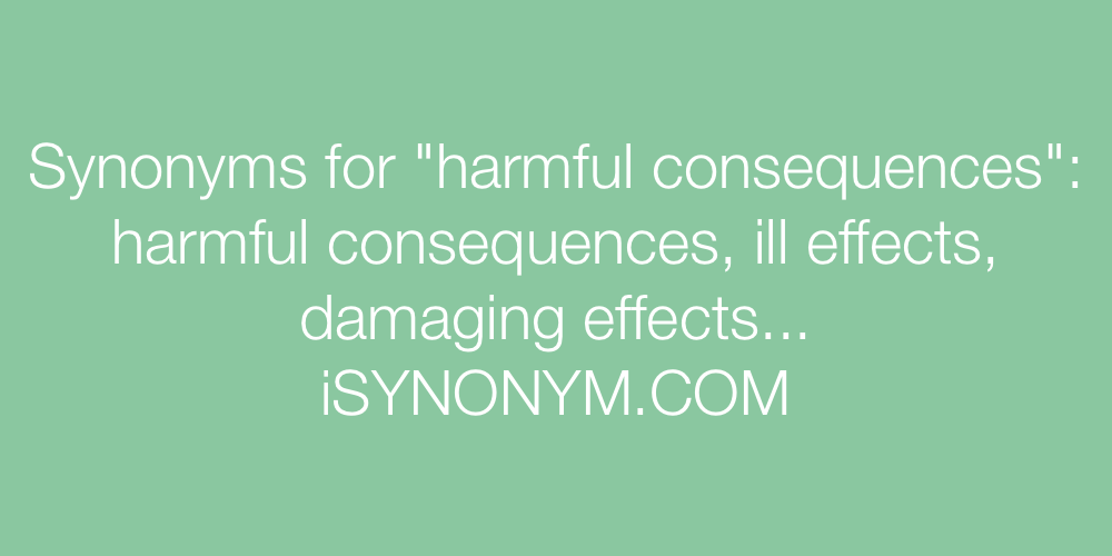 Synonyms harmful consequences