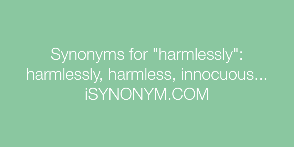 Synonyms harmlessly