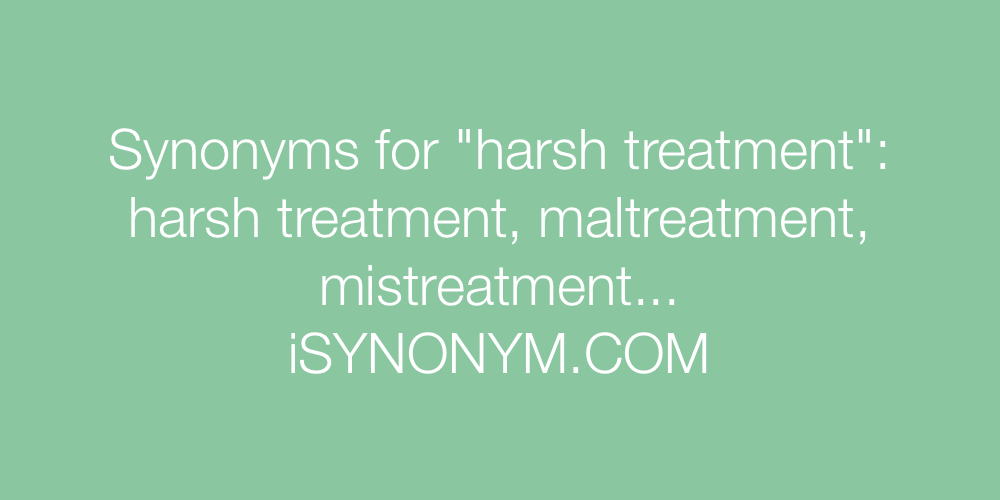 Synonyms harsh treatment