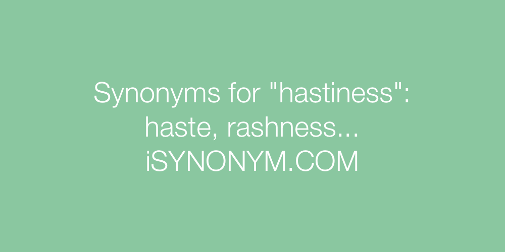 Synonyms hastiness