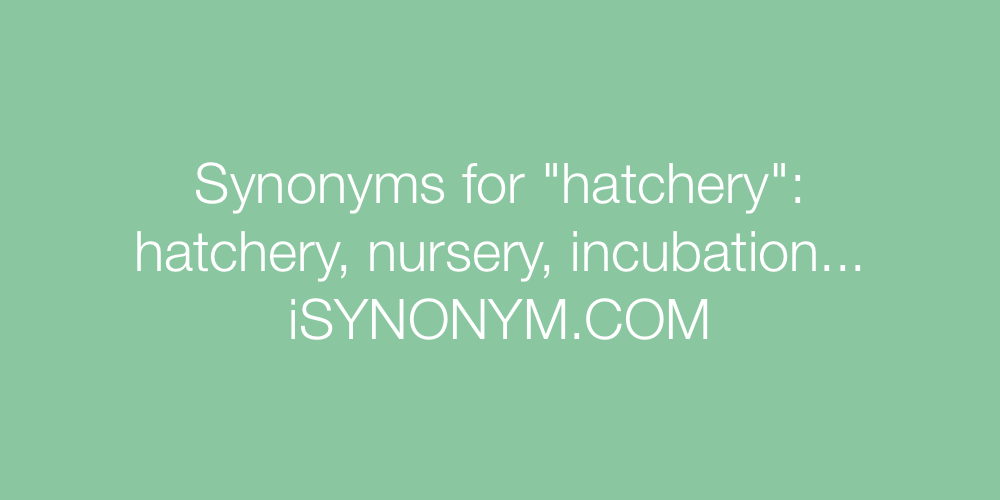 Synonyms hatchery