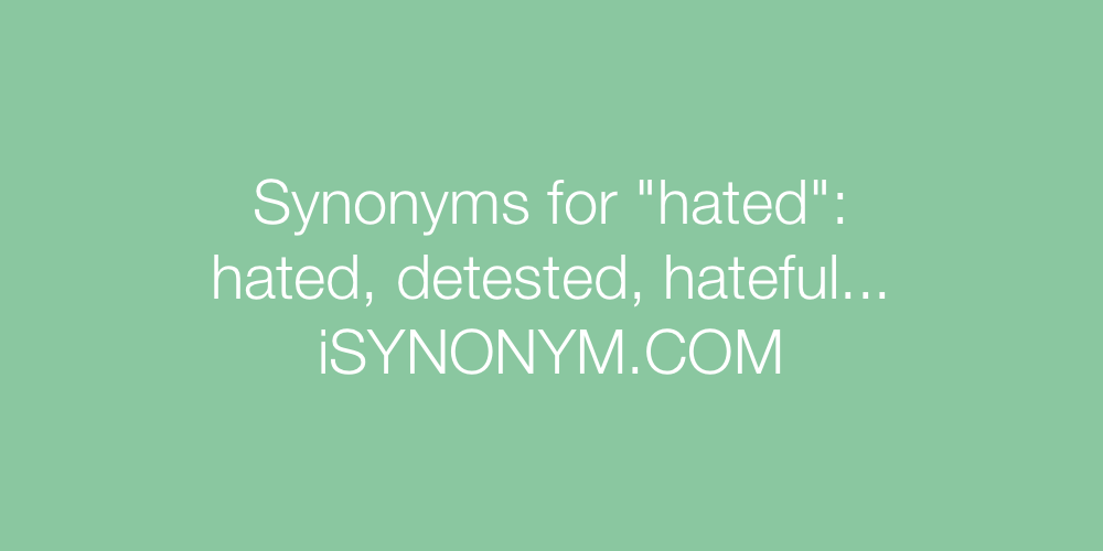 Synonyms hated