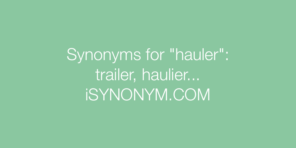 Synonyms hauler