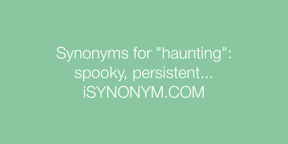 Synonyms haunting