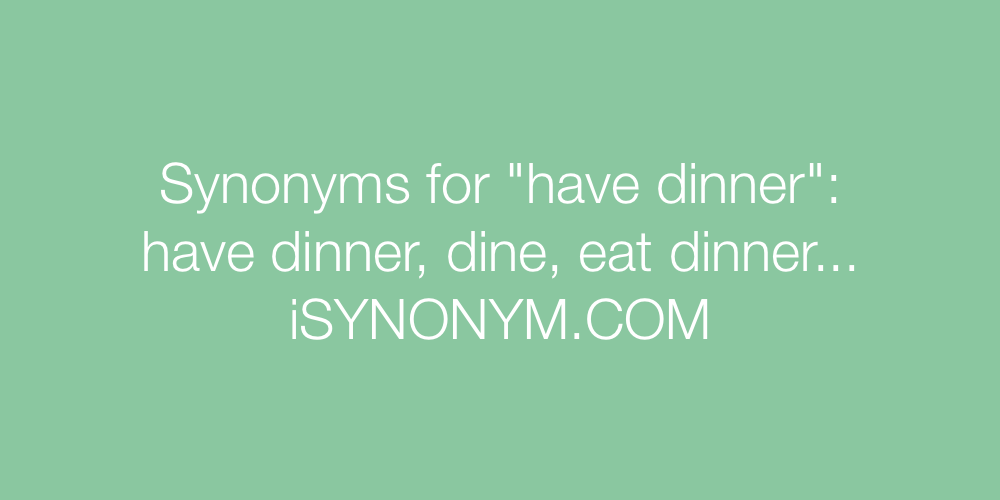Synonyms have dinner