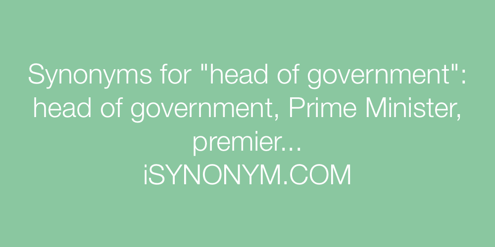 Synonyms For Head Of Government Head Of Government Synonyms