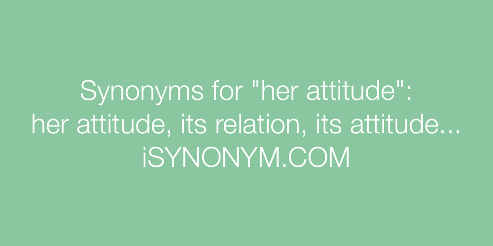 Synonyms her attitude