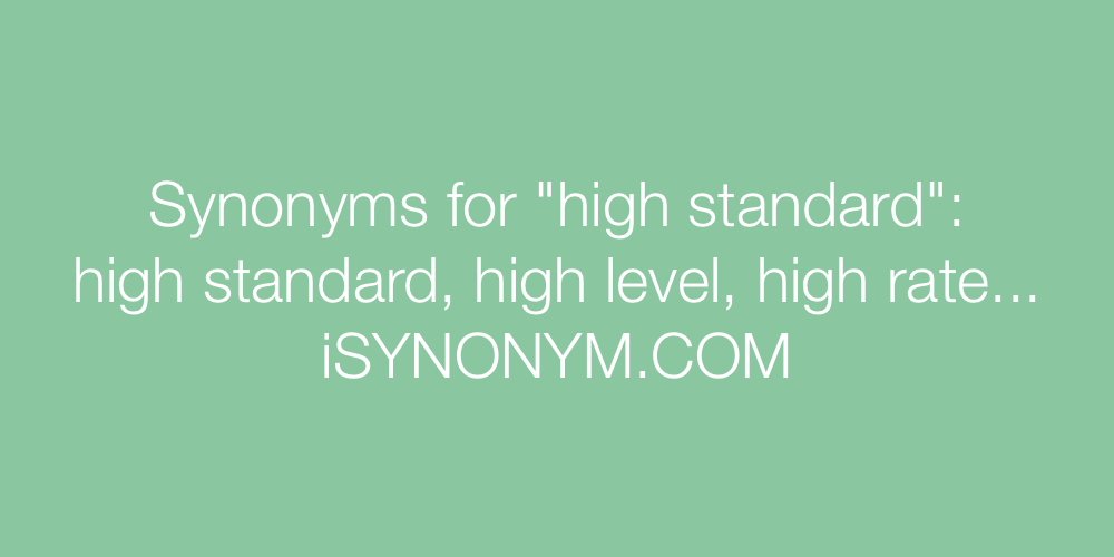 Synonyms for high standard | high standard synonyms - ISYNONYM.COM
