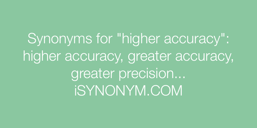 Synonyms higher accuracy