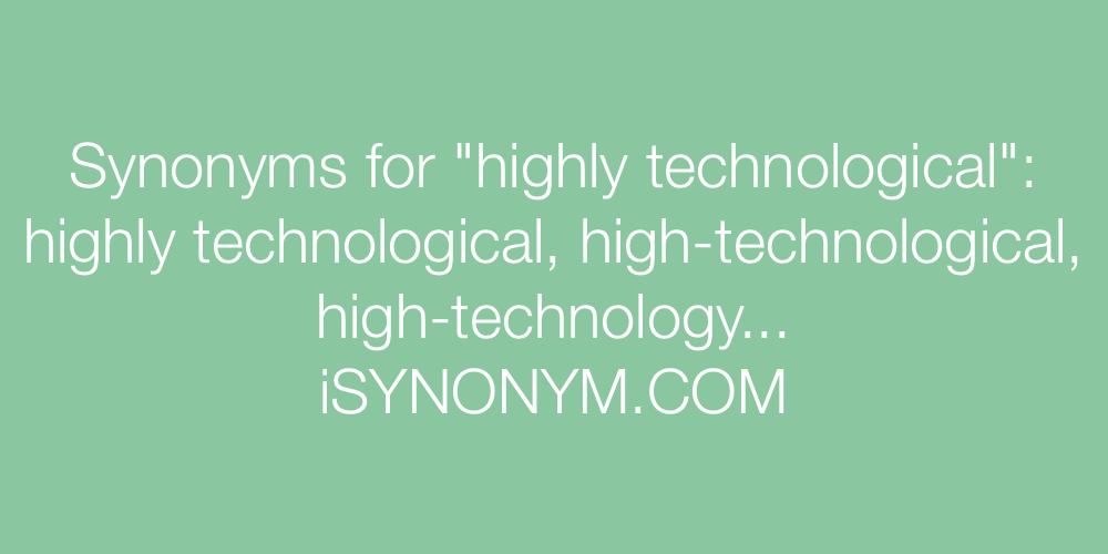 Synonyms highly technological