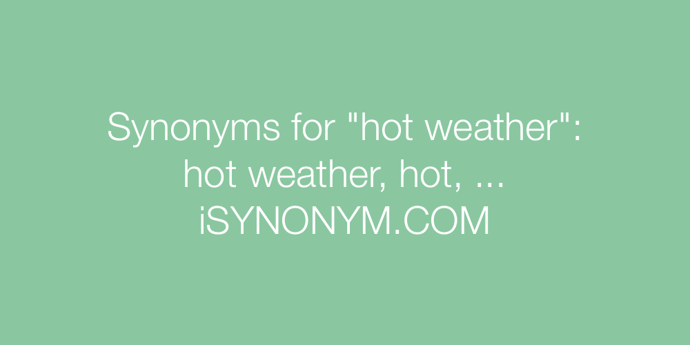 Synonyms hot weather