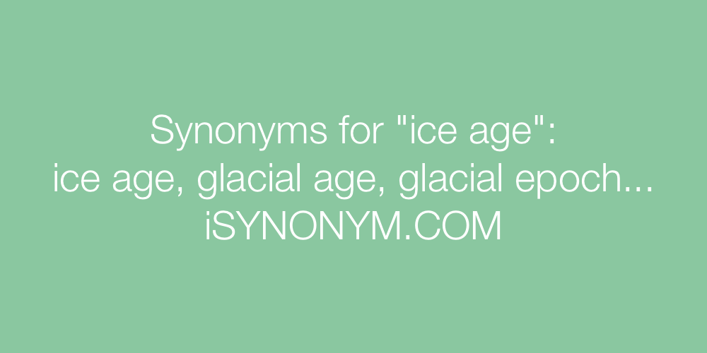 Synonyms ice age