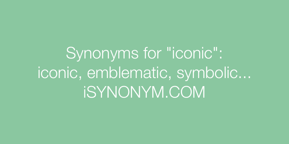 Synonyms For Iconic Iconic Synonyms Isynonym