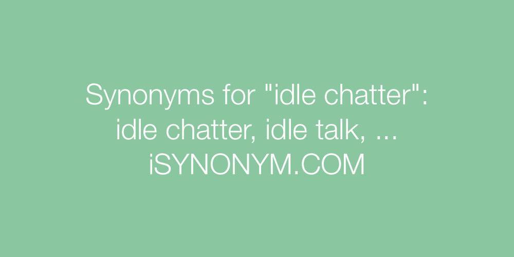 Synonyms idle chatter