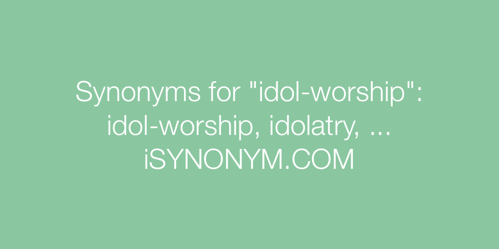Synonyms idol-worship