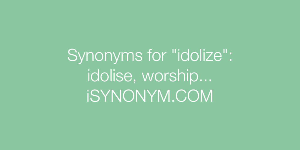 Synonyms idolize