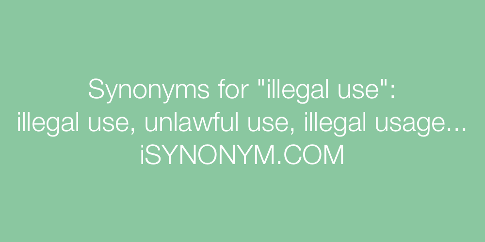 Synonyms illegal use
